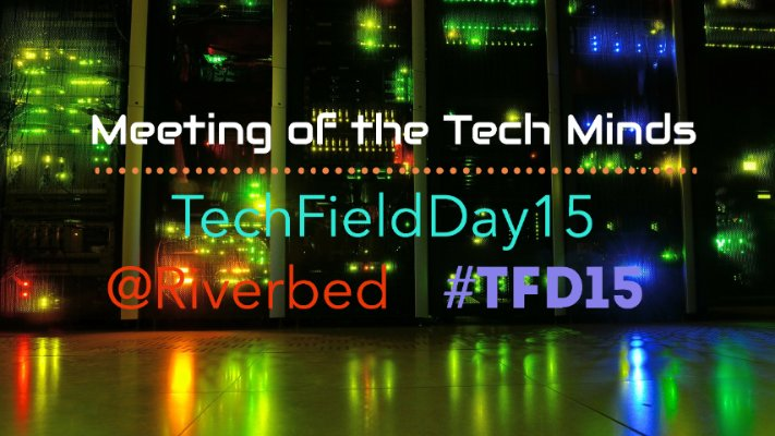 Link: Meeting of the Tech Minds - Tech Field Day at Riverbed  http:// rvbd.ly/2fVa6Rs  &nbsp;   @Riverbed, #TFD15 <br>http://pic.twitter.com/i8lOpyqMmf