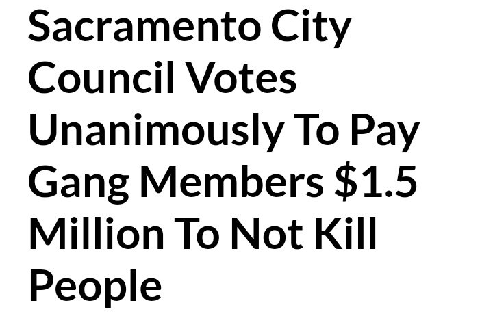 In case you missed it  #California needs leadership thats not 51/50 they want2 give 2gangs @realDonaldTrump #LEOs  https://www. themaven.net/bluelivesmatte r/news/sacramento-city-council-votes-unanimously-to-pay-gang-members-1-5-million-to-not-kill-people-Ld7OfaC9zEmNE25DdTNSPg &nbsp; … <br>http://pic.twitter.com/SQRTuwI5J0