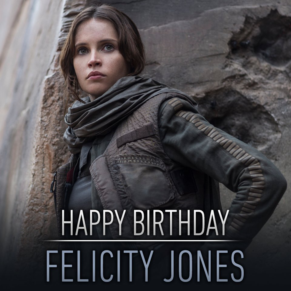 Happy birthday to the woman behind Rogue One\s most fearless rebel, Felicity Jones