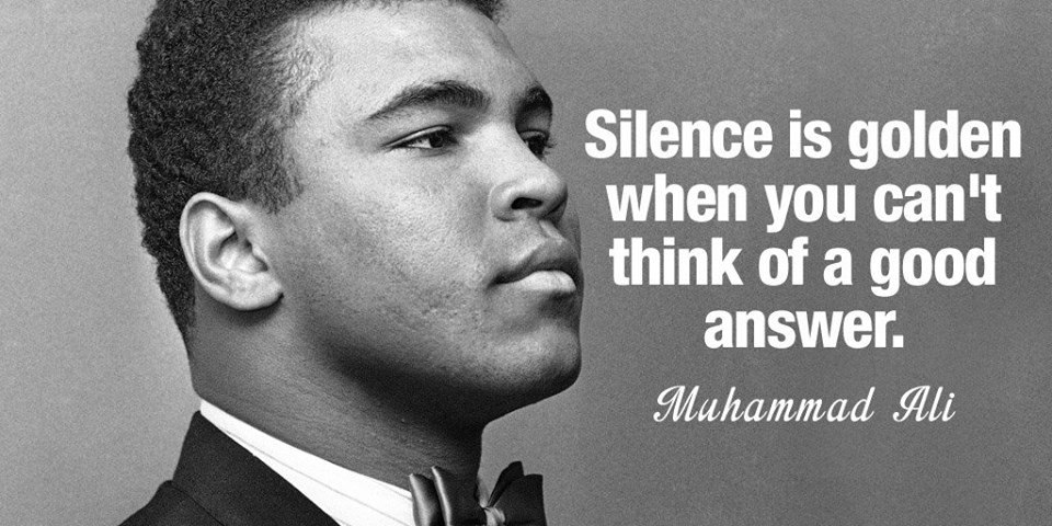 Silence is golden when you can&#39;t think of a good answer. - Muhammad Ali  @gary_hensel #JoyTrain #Stillness #MuhammadAli #Kindness #service <br>http://pic.twitter.com/dCHoqX7go5