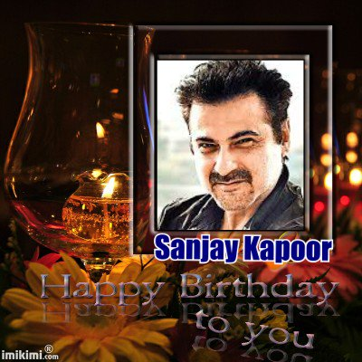 Happy Birthday to your  brothers Sanjay Kapoor -