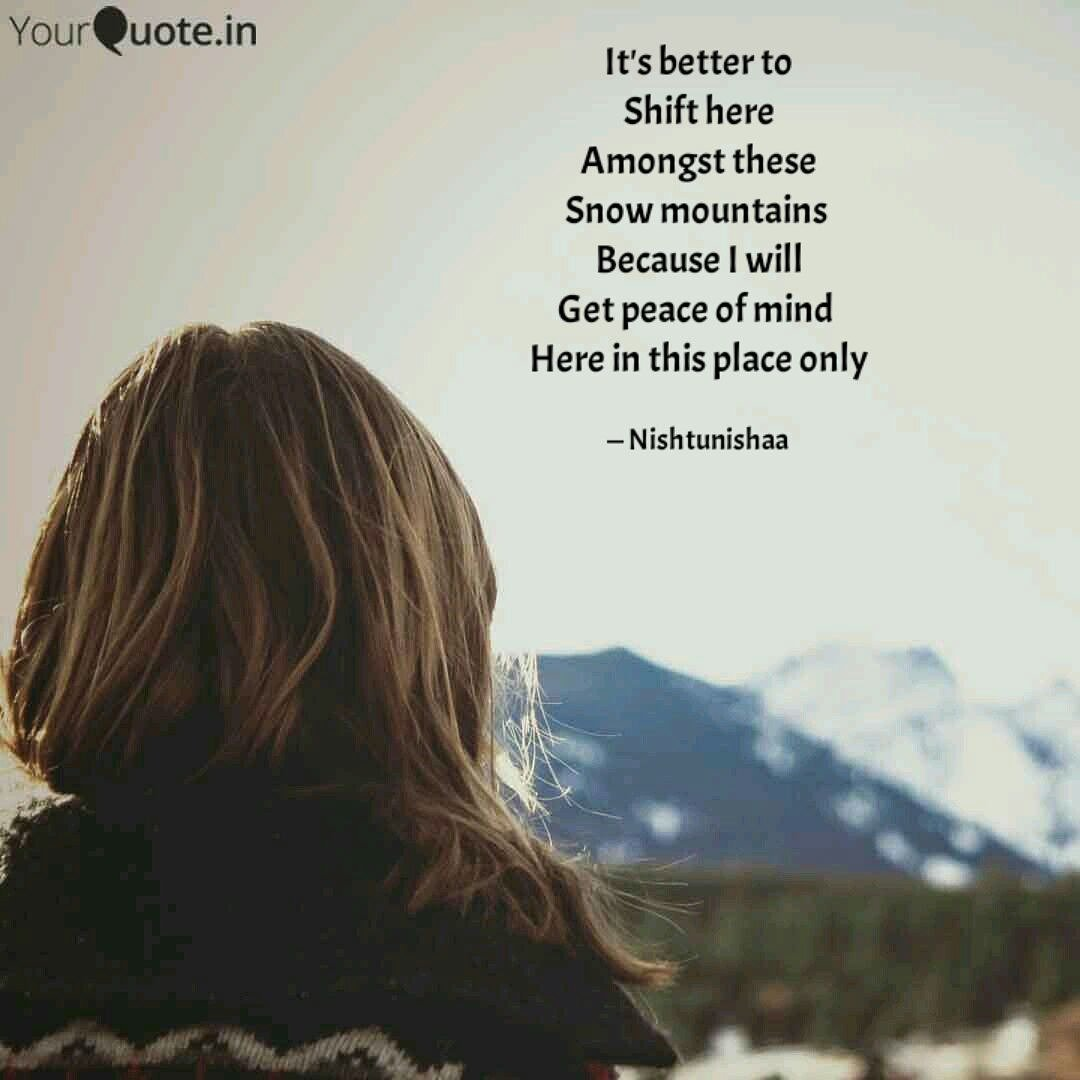 It&#39;s better to Shift here Amongst these Snow mountains  Because I..  #mountains #peace #better #yopowrimo #yqbaba  #yourquote  @YourQuoteApp<br>http://pic.twitter.com/msV2cnwST7