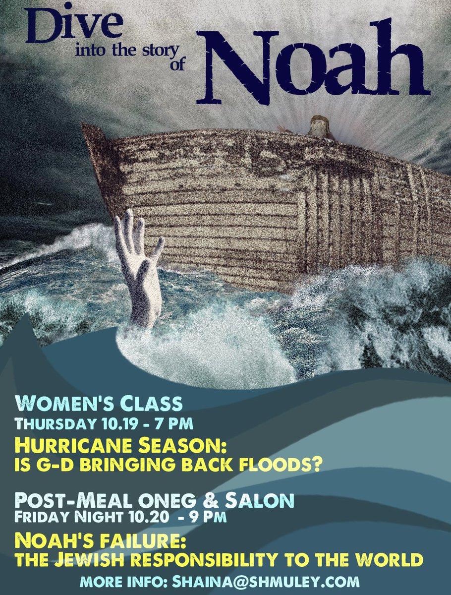 Dive into the Story of Noah! Woman's Class Thursday @ 7  Post-Shabbat-Meal 'Idea-Salon' Friday @ 9pm. More Info -Shaina@Shmuley.com