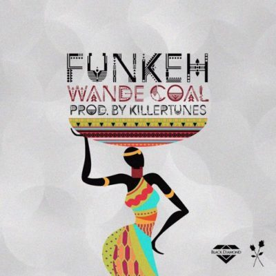 "[MUSIC] Wande Coal ""FUNKEH\"": Happy Birthday Wande Coal!  WC is back with another"