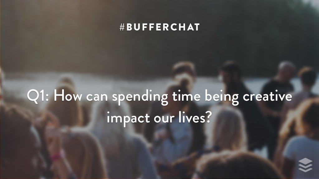 Q1: How can spending time being creative impact our lives? #bufferchat <br>http://pic.twitter.com/zJZpqIjx6W