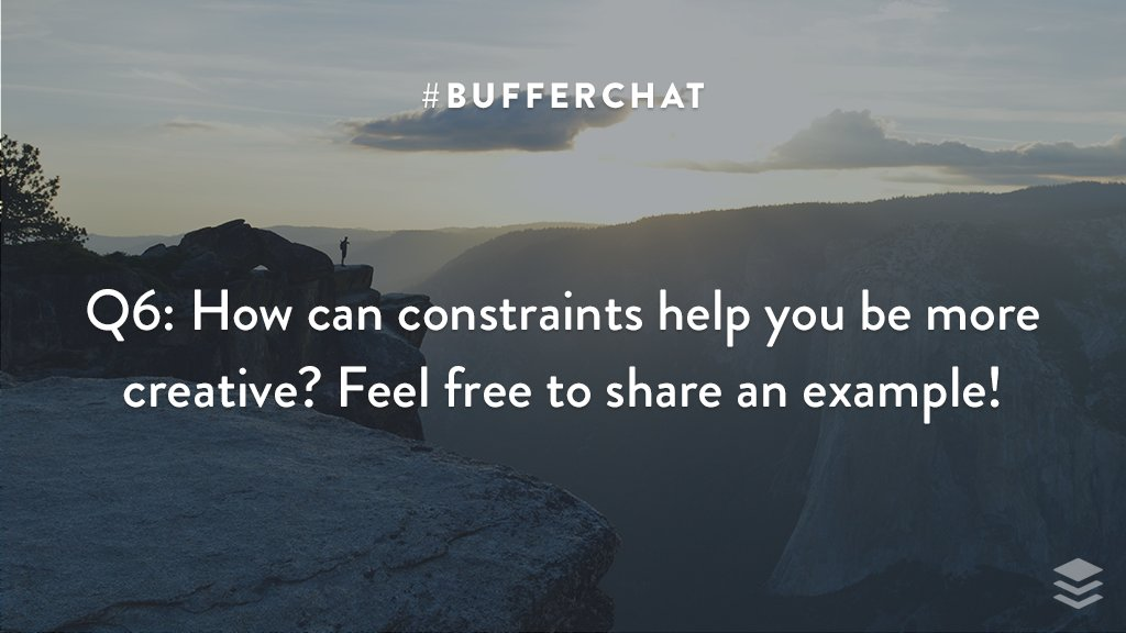 Q6: How can constraints help you be more creative? Feel free to share an example! #bufferchat <br>http://pic.twitter.com/HyDKo9s5W0