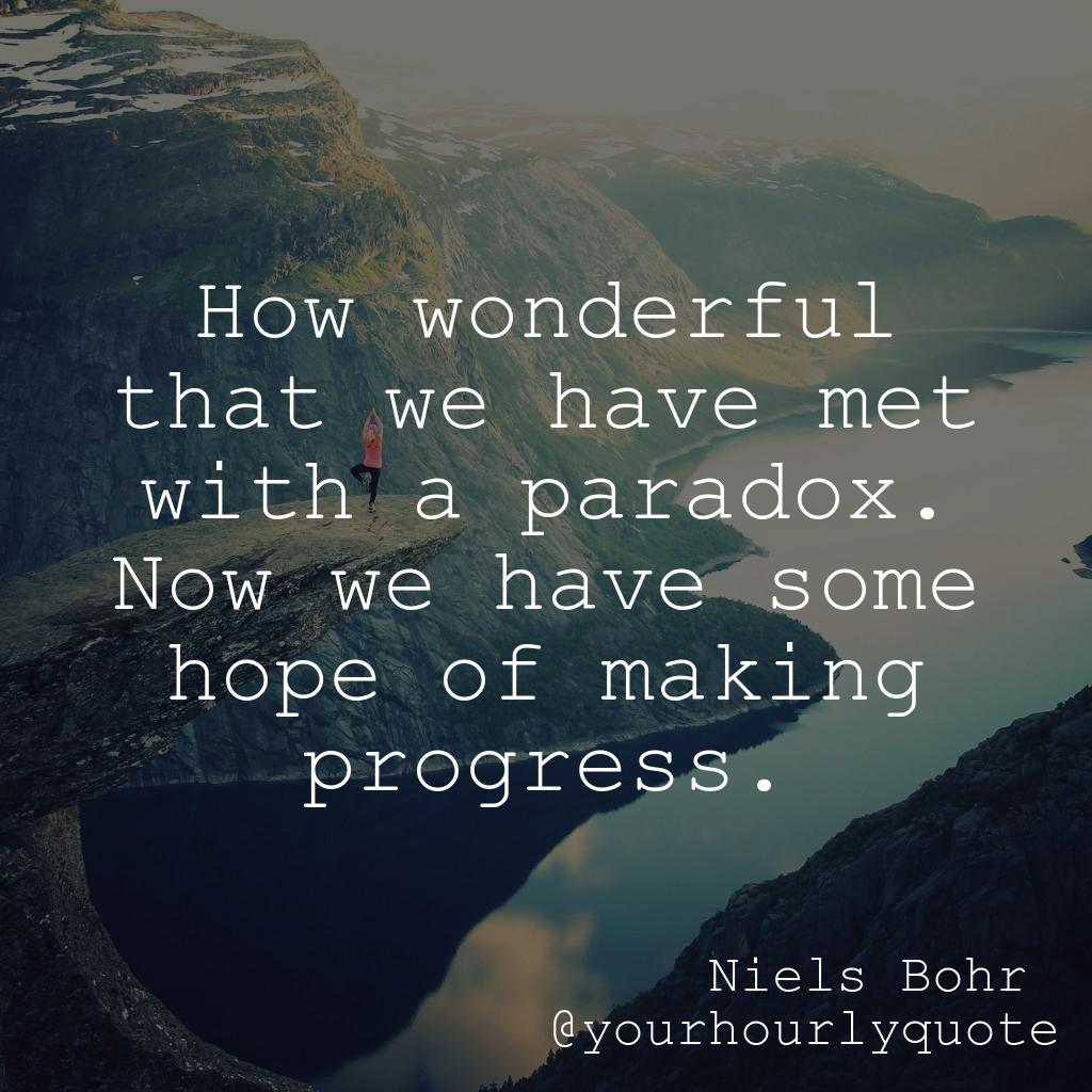 http:// yourhourlyquote.com  &nbsp;   How wonderful that we have met with a paradox. Now we have some hope of making progress. - Niels Bohr #motiva <br>http://pic.twitter.com/OpBo1sRQtJ