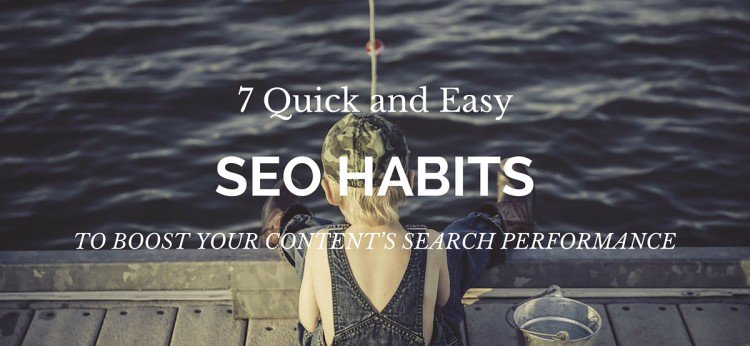 7 Quick and Easy SEO Habits to Boost Your Content's Search Performance...