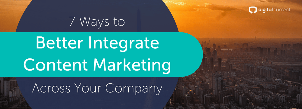 7 Ways to Better Integrate Content Marketing Across Your Company https...