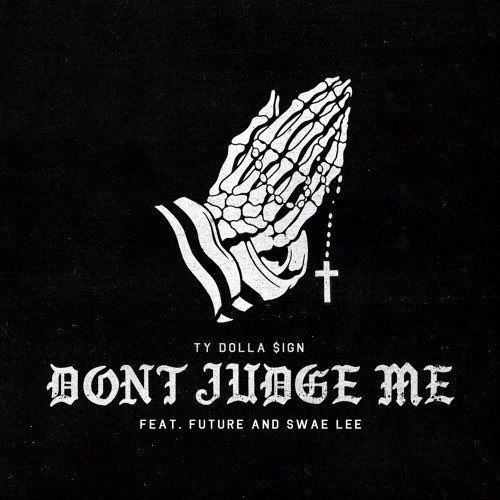 Listen to Ty Dolla Sign's new track, 'Don't Judge Me' feat. Future &am...