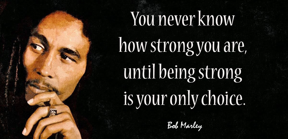 d43e5877b5 You never know how strong you are until being strong is your only choice. - Bob  Marleypic.twitter.com/j2ZqDXBcfw