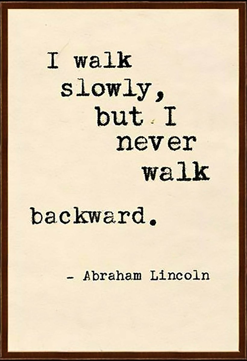 'I Walk Slowly, But I Never Walk Backward'  #Friday #fridayfeeling #TG...