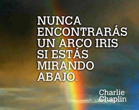 'Nunca encontrarás un arcoiris si estás mirando hacia abajo' Charlie C...
