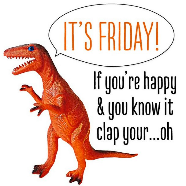 If you&#39;re #happy and you know it, clap your ... oh! #TGIF folks! Let&#39;s start the weekend with a #smile! #TRex #Rawr #KWAwesome<br>http://pic.twitter.com/tKl3JZIqur