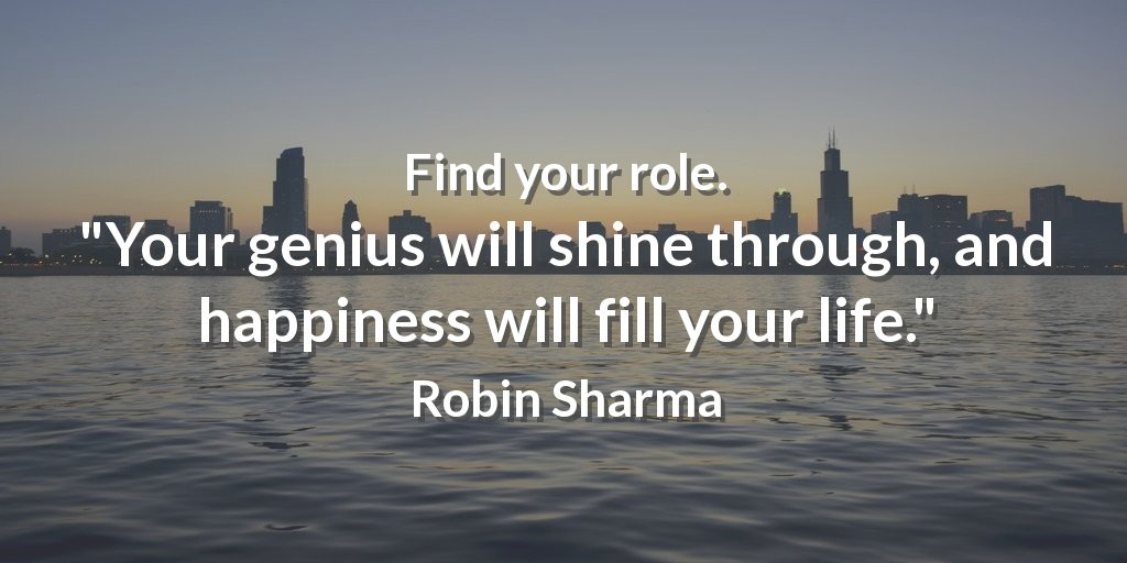 Find your role. &quot;Your genius will shine through, and happiness will fill your life.&quot; Robin Sharma #ability <br>http://pic.twitter.com/yXjyuitbgb
