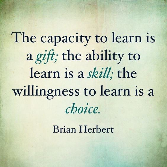 The capacity to #learn is a gift. The #ability to learn is a skill, your #willingness to learn is a choice. #ThinkBIGSundayWithMarsha<br>http://pic.twitter.com/bH1WpDwLlV