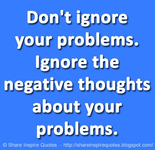 Share Inspire Quotes On Twitter Dont Ignore Your Problems