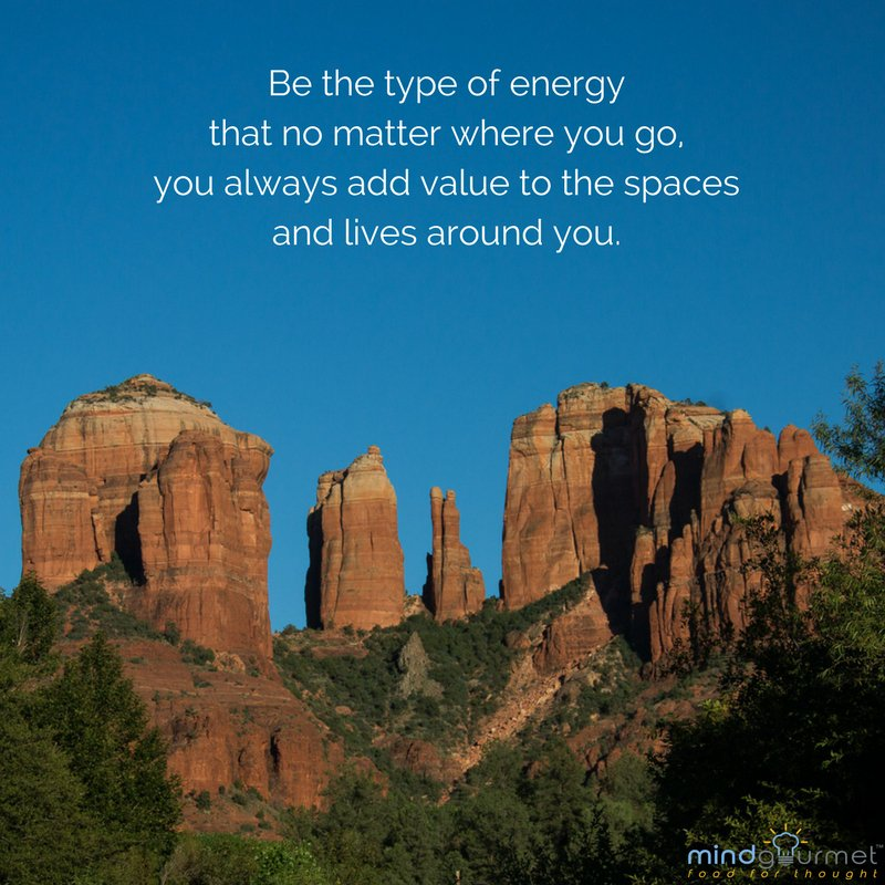 Be the type of energy that no matter where you go, you always add value to the spaces and lives around you. #energy #mindgourmet<br>http://pic.twitter.com/IjQsWWYjbV