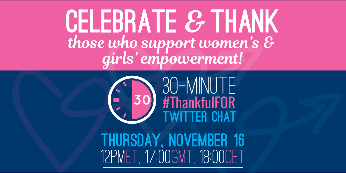 Join our #ThankfulFOR chat celebrating & thanking those who support women's & girls #empowerment! Nov 16 at 12pmET https://t.co/vJDgCzK0w0