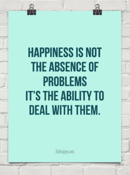"""""""La felicidad no es la ausencia de problemas. Es la capacidad de lidiar con ellos"""". ~Anónimo.   #Motivación #Felizlunes"""