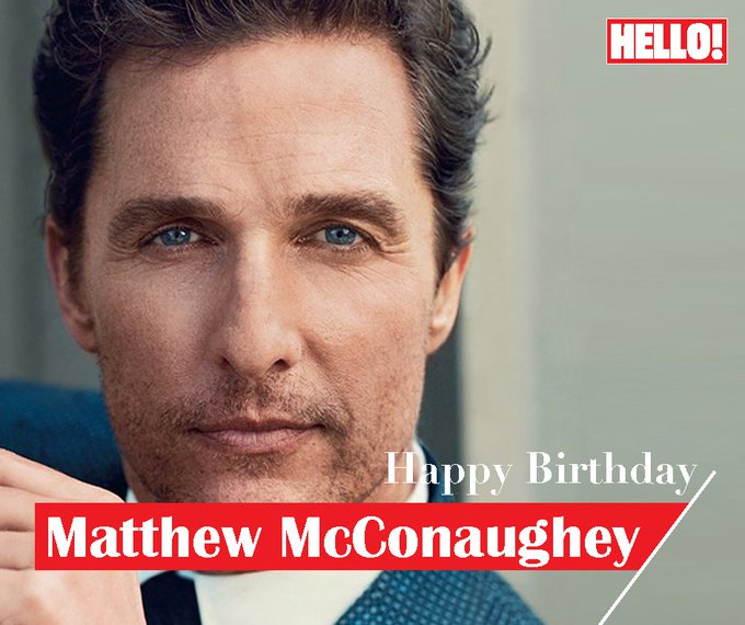 HELLO! wishes Matthew McConaughey a very Happy Birthday