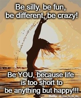 Be silly ... Be fun ... Be different ... Be crazy ... Be YOU ... because life is too short to be anything but happy!!! #BeSilly #BeFun #BeDifferent #BeCrazy #BeYou #BeHappy <br>http://pic.twitter.com/xj3n2BfAUi