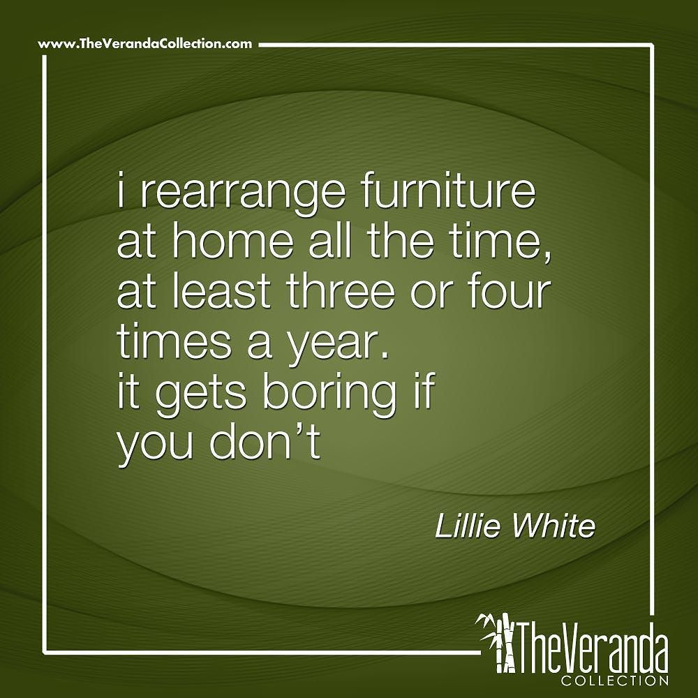 I rearrange furniture at home all the time, al least three or four times a year. It gets boring if you don&#39;t. Lillie White #Quotes #Frases #VerandaMiamiFL #Furniture #PatioFurniture #OutdoorFurniture #PatioDecor #FurnitureDesign #HomeDecor #Florida #Flor…  http:// ift.tt/2AOubAU  &nbsp;  <br>http://pic.twitter.com/MCNYJwG6hq