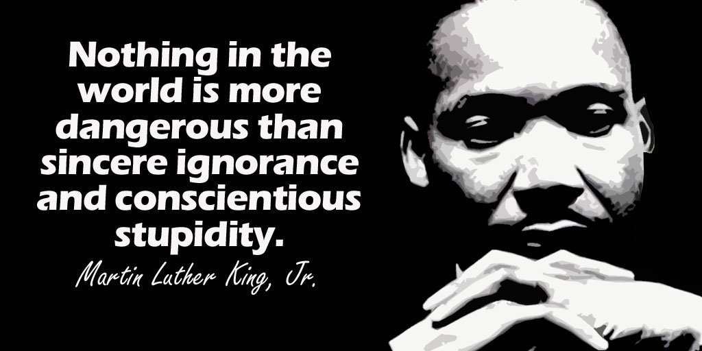 Nothing in the world is more dangerous than sincere ignorance and conscientious... - Martin Luther King, Jr. #quote <br>http://pic.twitter.com/mA0SFRRGzR