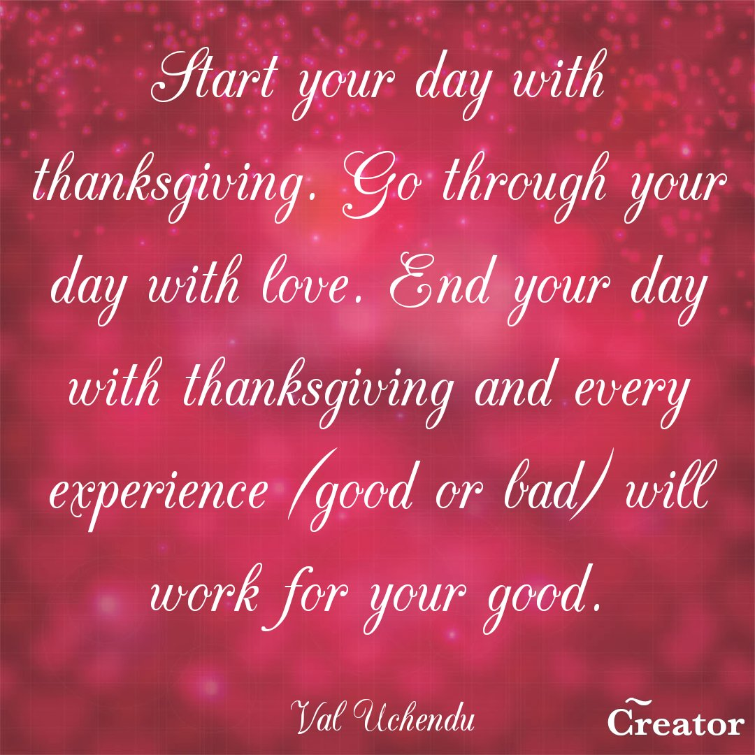 #LoveChallengeDay262: Start your day with thanksgiving. Go through your day with love. End your day with thanksgiving and every experience (good or bad) will work for your good. #love #challenge #givethanks <br>http://pic.twitter.com/66GwAKmEOJ