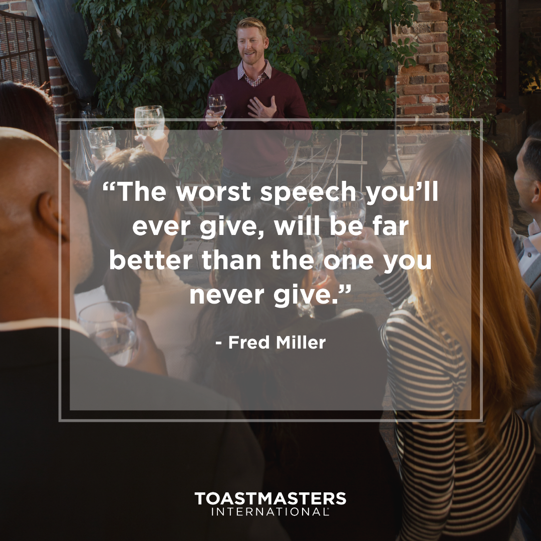 Toastmasters: Quote of the Week. &quot;The worst speech you&#39;ll ever give, will be far better than the one you never give.&quot; -Fred Miller  https://www. toastmasters.org / &nbsp;   #Toastmasters #Quotes #PublicSpeaking #Leadership #public #business<br>http://pic.twitter.com/tiJ3fs9Oq7