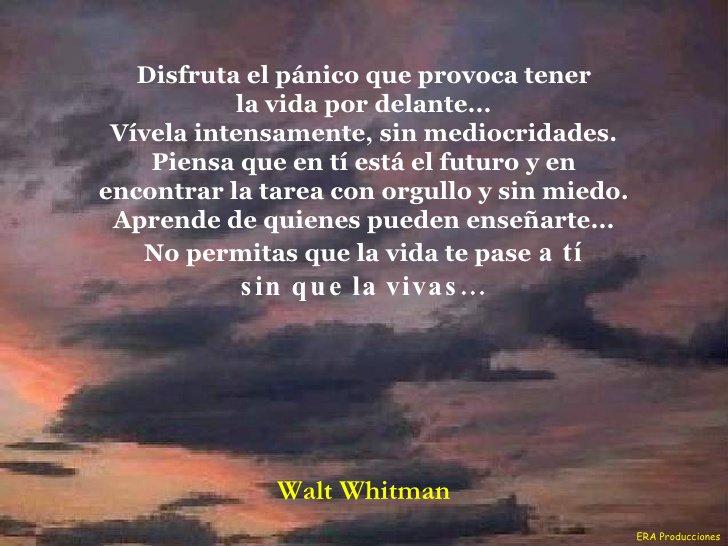 Siempre Aprendiendo On Twitter Disfruta Del Pánico Que Te Provoca Tener La Vida Por Delante Walt Whitman Sgaelico