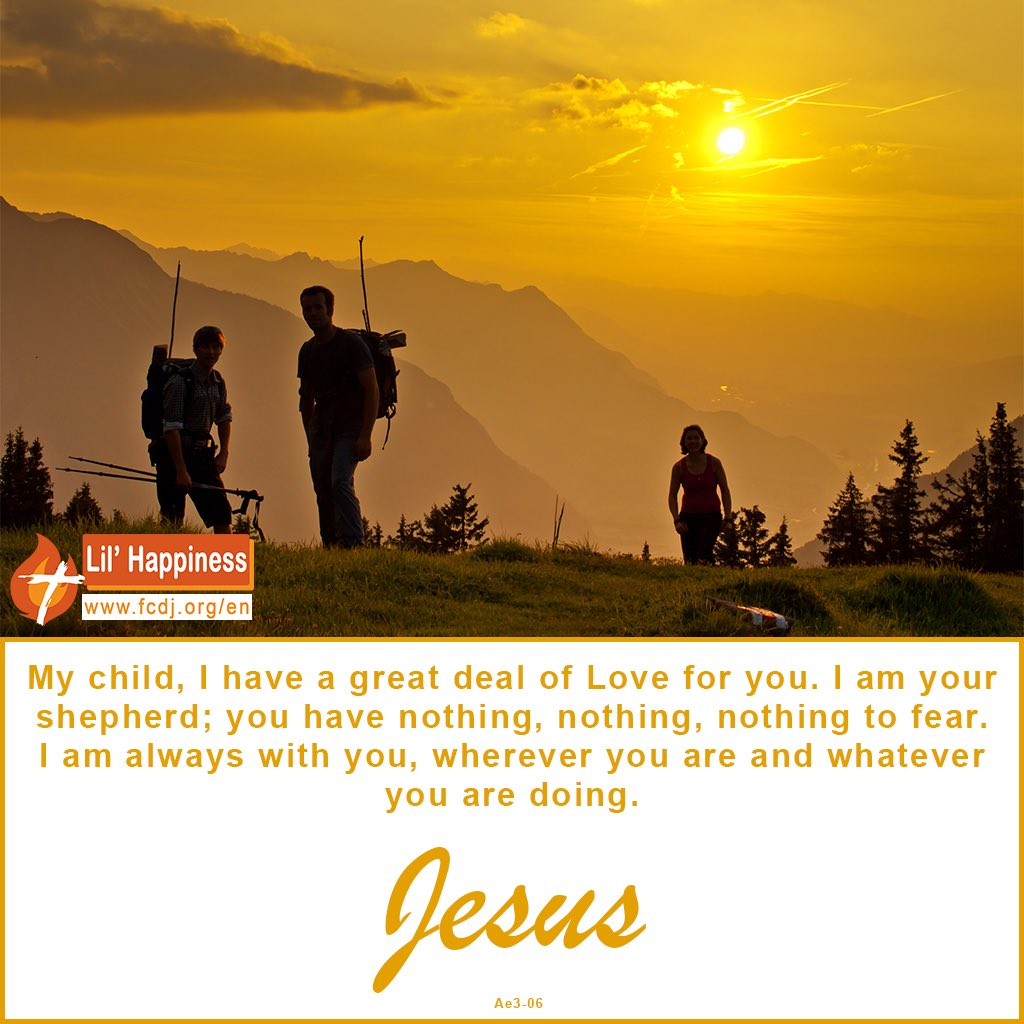 #Lil_Happiness! My child, I have a great deal é #Love for you. I am your shepherd; you have nothing, nothing, nothing to fear. I am always with you, wherever you are and whatever you are doing. #jesus #CitationDuJour #Dieu<br>http://pic.twitter.com/J9eTRNtMyH