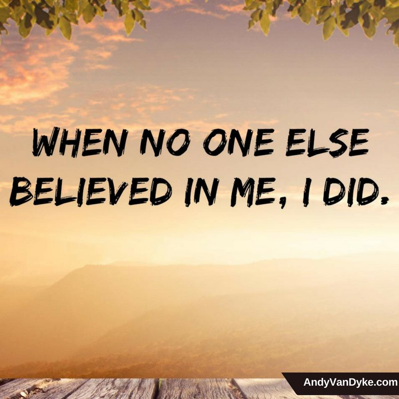 When no one else believed in me, I did. #BelieveInYourself <br>http://pic.twitter.com/iHz0lf205B