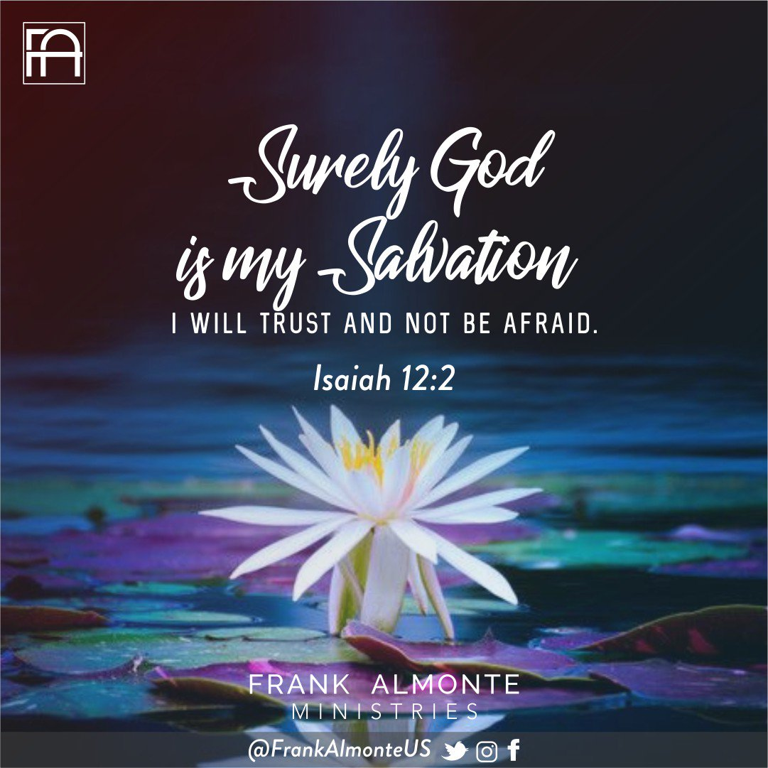 Surely God is my salvation;I will trust and not be afraid. Isaiah 12:2   #FrankAlmonteUS #bible #lord #faith<br>http://pic.twitter.com/wSYEuUhRr6