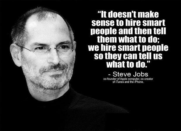 &#39;&#39;It doesn&#39;t make sense to hire smart people and then tell them what to do: we hire smart people so they can tell us what to do.&#39;&#39; - Steve Jobs #quote #HR #staffing #recruiting #sourcing #hiring <br>http://pic.twitter.com/WLz2eV5ko3