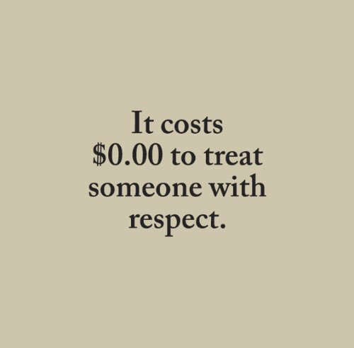 it costs $0.00 to treat someone with respect https://t.co/ZVdDCquGNT