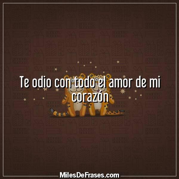Frases En Imágenes On Twitter Te Odio Con Todo El Amor De