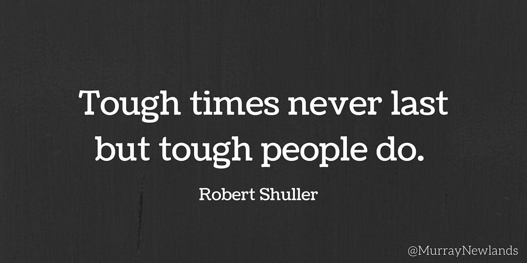 "Murray Newlands on Twitter: ""Tough times never last. But tough people do -- Robert Shuller… """