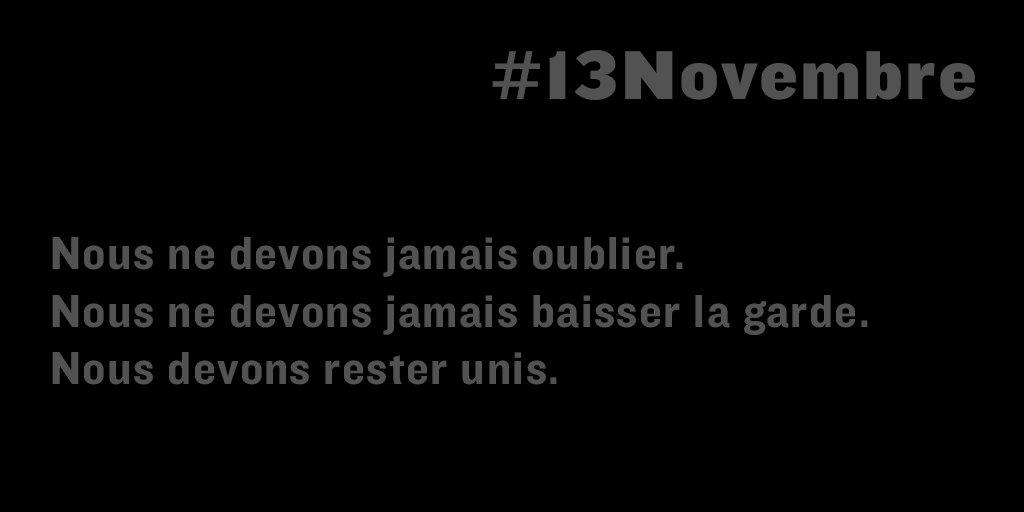 Il y a deux ans, l'horreur frappait notre pays. 130 morts et plus de 300 blessés, toutes victimes d'une idéologie de mort. Nous ne devons jamais oublier. Nous ne devons jamais baisser la garde. Nous devons rester unis. #13Novembre