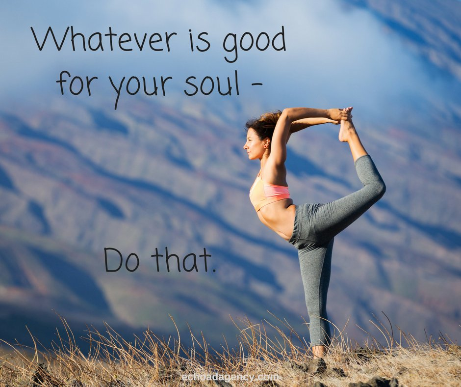 Echo: Do what is good for your soul.   http:// ow.ly/eI3L30go4nD  &nbsp;   #echo #youonline #webdesign #advertising<br>http://pic.twitter.com/vlogn5aqyG