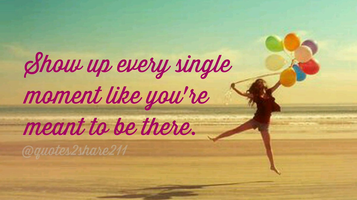 "Good Life Quotes Good Life Quotes On Twitter ""show Up Every Single Moment Like You"