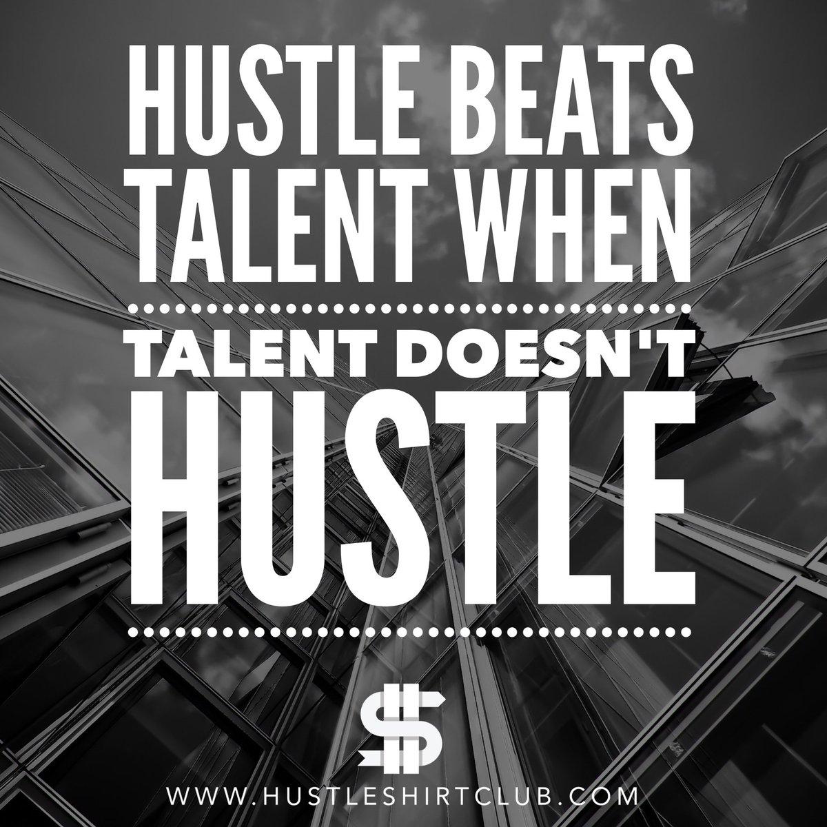 Hustle Shirt Club On Twitter Hustle Beats Talent When Talent