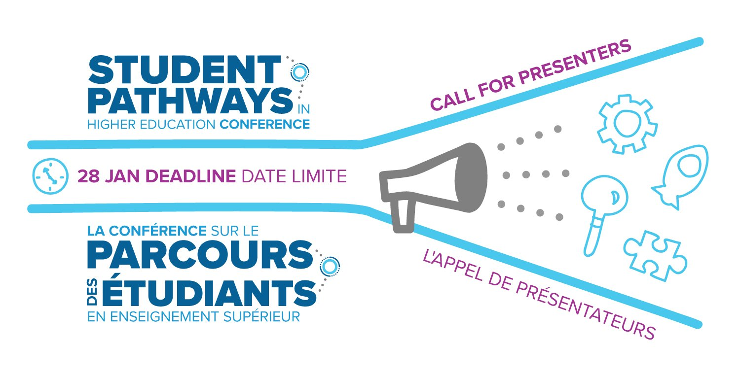student Pathways in Higher Education Conference / La Conference sur le Parcours des Etudiants en enseignement superieurCall for Presenters / L'appel de presentateurs28 Jan Deadline / Date Limite