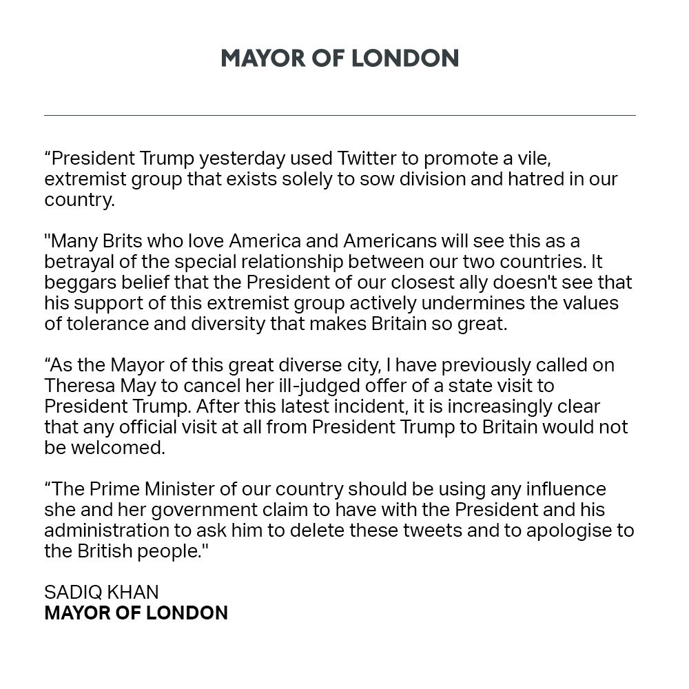 President Trump has used Twitter to promote a vile, extremist group that exists solely to sow division and hatred in our country. It's increasingly clear that any official visit from President Trump to Britain would not be welcomed. https://t.co/rwJJ5saSAb
