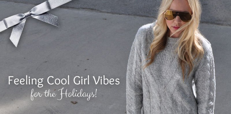 Feeling Cool Girl Vibes for the Holidays!  Okay you guys, the holidays are here, and there are some amazing and ...
