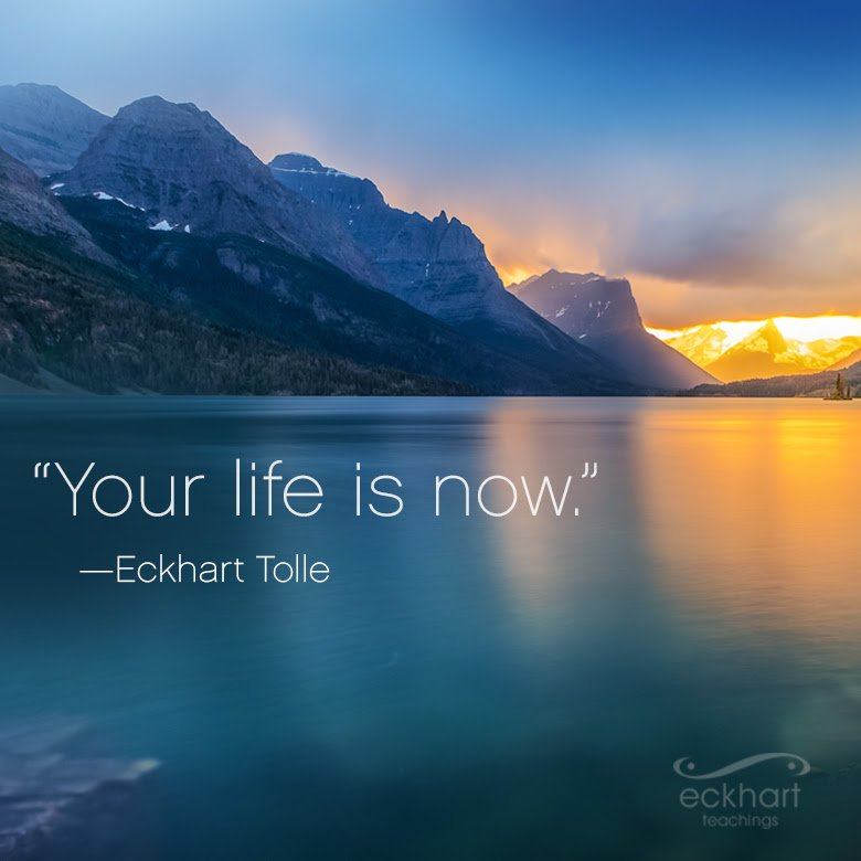 eckhart tolle on twitter your life is now eckhart tolle