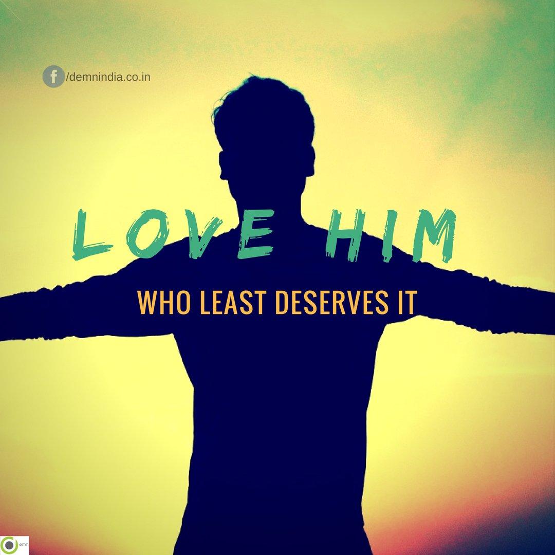 #demnindia #Spiritual #Inspiration #Love him who #deserves the #least <br>http://pic.twitter.com/aPgGOLBGU3