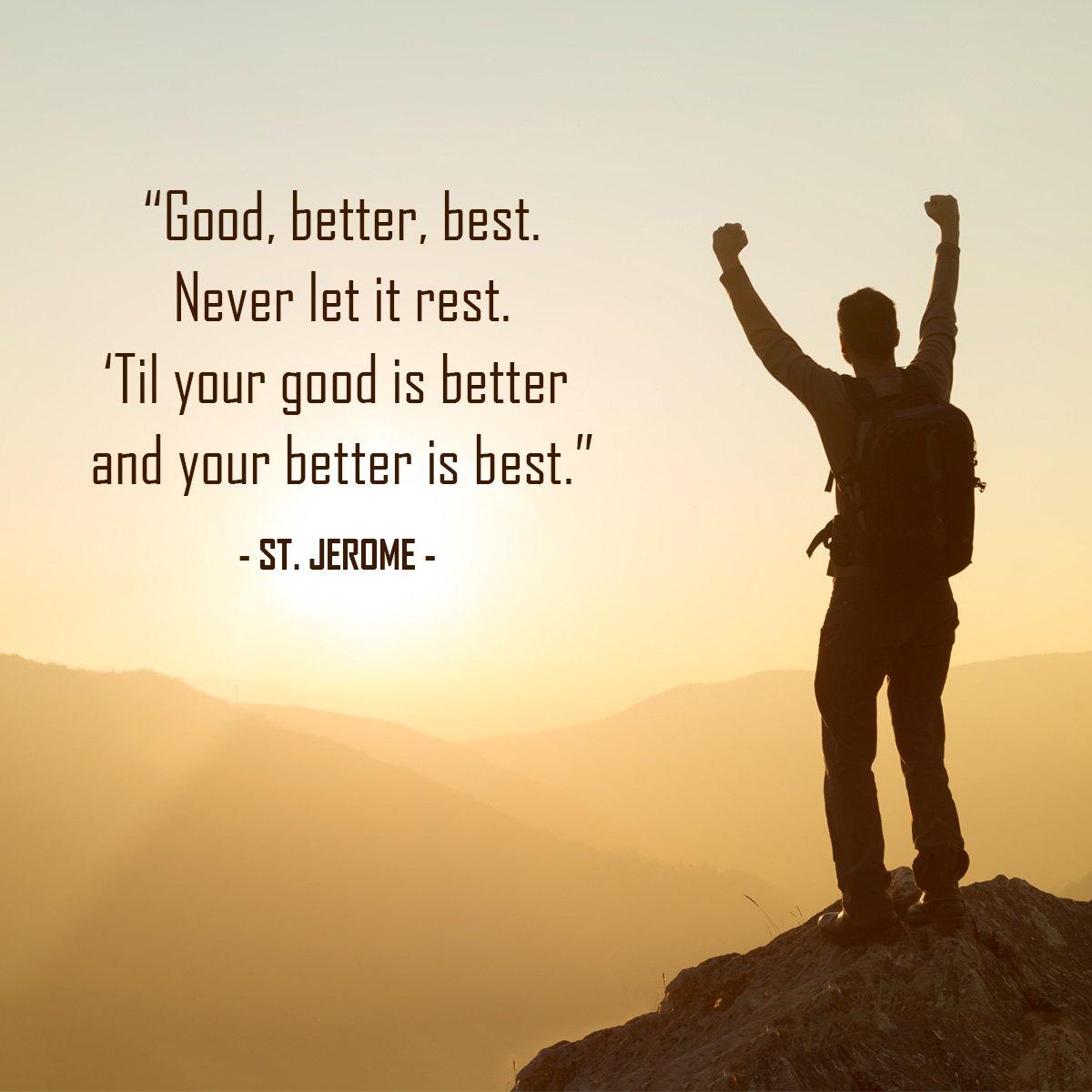'Good, better, best. Never let it rest....