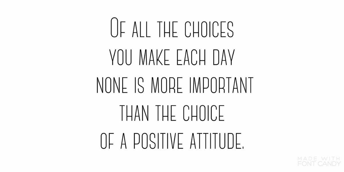 Choose a positive attitude. It will ulti...