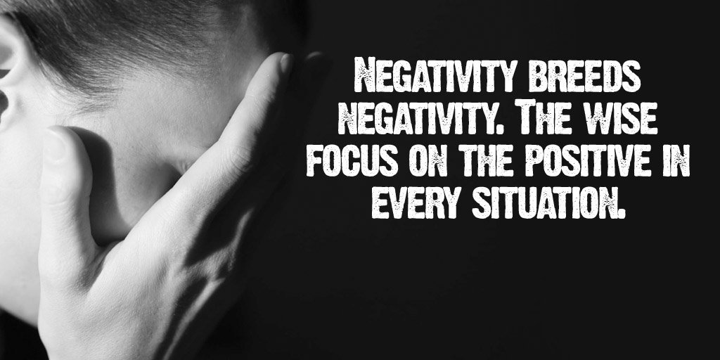#Negativity breeds negativity. The wise focus on the positive in every situation_! <br>http://pic.twitter.com/OaPiHFmGJd